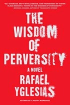 #FridayReads: The Wisdom of Perversity by Rafael Yglesias