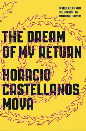 #FridayReads: The Dream of My Return by Horacio Castellanos Moya