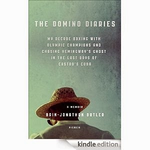 #FridayReads: The Domino Diaries: My Decade Boxing with Olympic Champions and Chasing Hemingway's Ghost in the Last Days of Castro's Cuba by Brin-Jonathan Butler